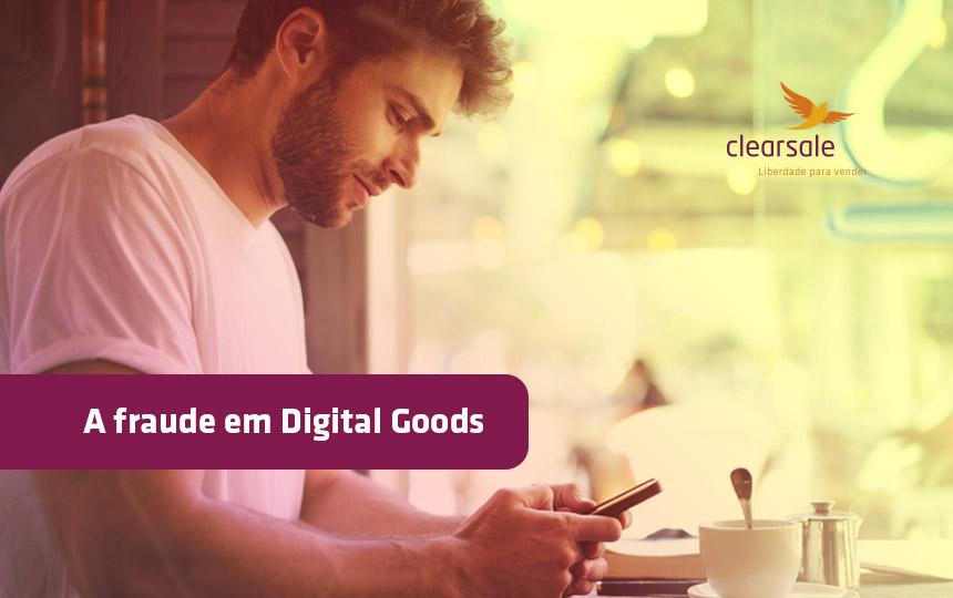 Novas tendências trazem novas inseguranças: Fraude em Digital Goods